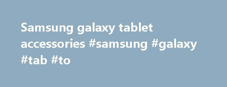 "Samsung galaxy tablet accessories #samsung #galaxy #tab #to http://tablet.remmont.com/samsung-galaxy-tablet-accessories-samsung-galaxy-tab-to/  47,699 results for samsung galaxy tablet accessories eBay determines this price through a machine learned model of the product's sale prices within the last 90 days. eBay determines trending price through a machine learned model of the product's sale prices within the last 90 days. ""New"" refers to a brand-new, unused, unopened, undamaged item, and…"