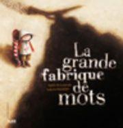 Grande fabrique des mots (La) - Agnès de Lestrade, Valeria Docampo