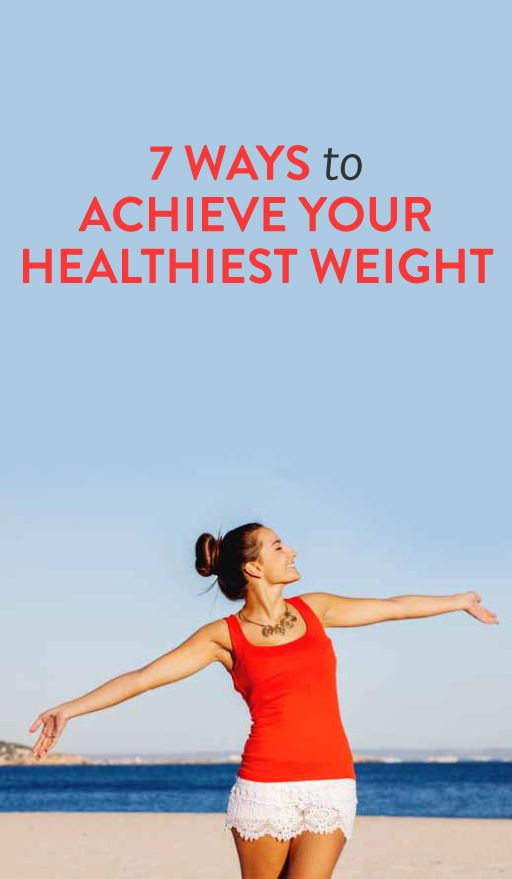 7 ways to achieve your healthiest weight