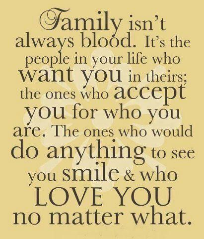 """So true.... and I have learned this the hard way - so of my closest family """"don't have drop of my """"families blood"""""""
