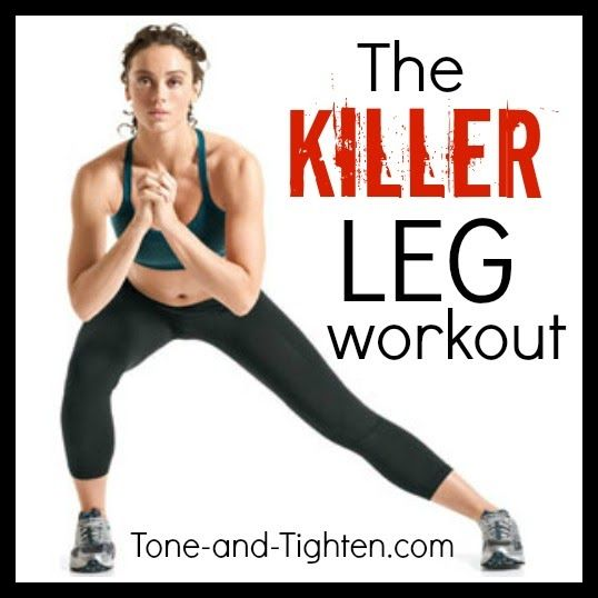 LOVE THIS ONE!!  The Killer Leg Workout from Tone-and-Tighten.com. You will definitely feel this!! #legs #workout #fitness