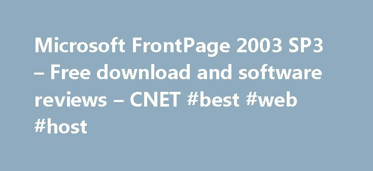 Microsoft FrontPage 2003 SP3 – Free download and software reviews – CNET #best #web #host http://hosting.remmont.com/microsoft-frontpage-2003-sp3-free-download-and-software-reviews-cnet-best-web-host/  #frontpage hosting # Microsoft FrontPage 2003 SP3   Version: Microsoft FrontPage 2003 SP3 11 cnet was a viable company. (see summary) It's not the software you're looking for or listed here in cnet. BAD. VERY VERY BAD! I'm very surprised... Read more
