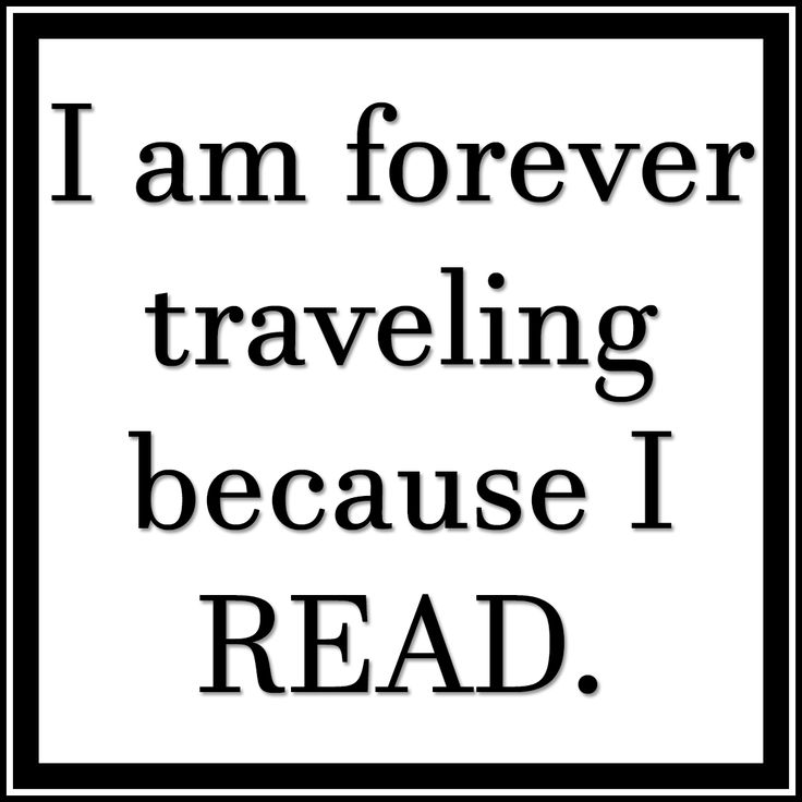 I'm forever traveling because I read...