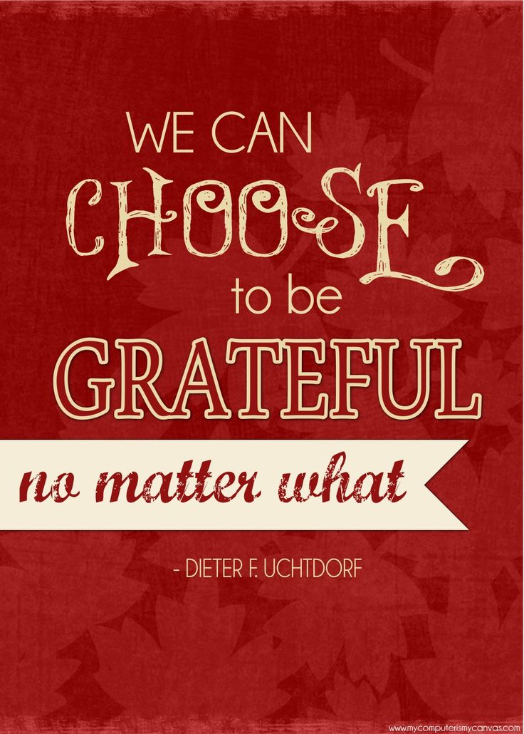 We can choose to be grateful, no matter what... Dieter F ...