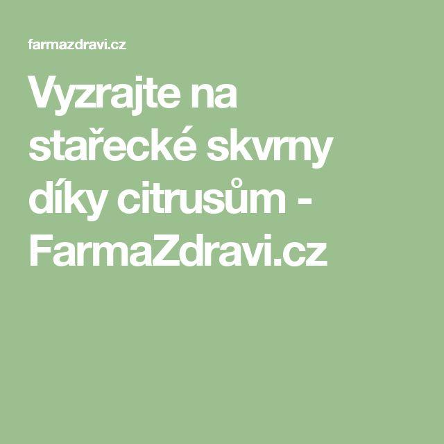 Vyzrajte na stařecké skvrny díky citrusům - FarmaZdravi.cz