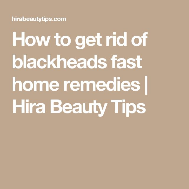 How to get rid of blackheads fast home remedies | Hira Beauty Tips