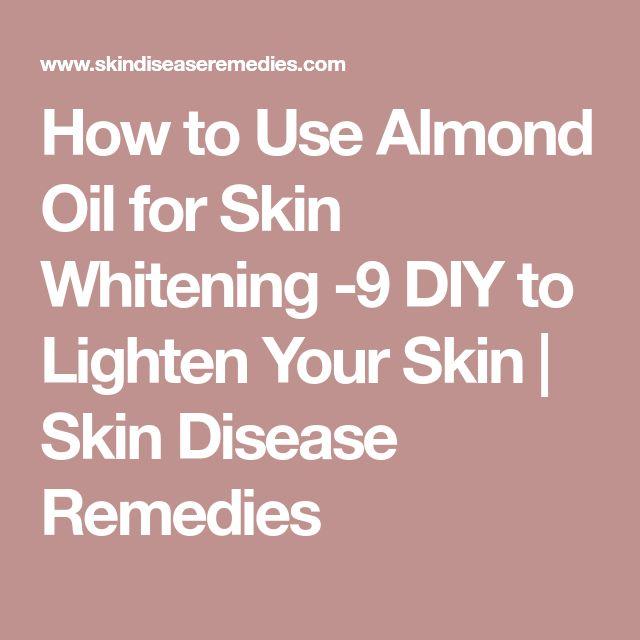 How to Use Almond Oil for Skin Whitening -9 DIY to Lighten Your Skin | Skin Disease Remedies