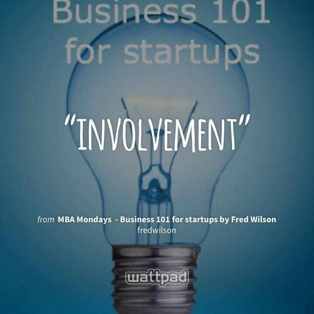 """""""involvement"""" - from MBA Mondays  - Business 101 for startups by Fred Wilson (on Wattpad) http://w.tt/1PwaQ9v #quote #wattpad"""