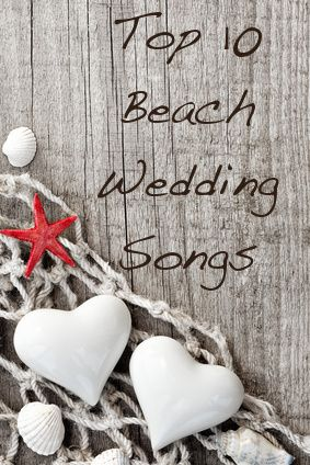 Top 10 Beach Wedding Songs for your ceremony walk down the aisle to your first dance or last dance song!