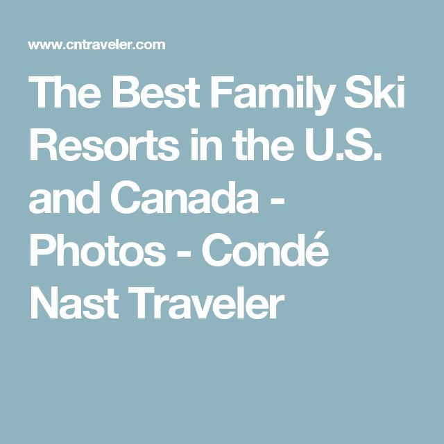 The Best Family Ski Resorts in the U.S. and Canada - Photos - Condé Nast Traveler