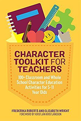 Character Toolkit for Teachers: 100+ Classroom and Whole School Character Education Activities for 5-11 Year Olds: Amazon.co.uk: Frederika Roberts, Elizabeth Wright, Kristján Kristjánsson: Books