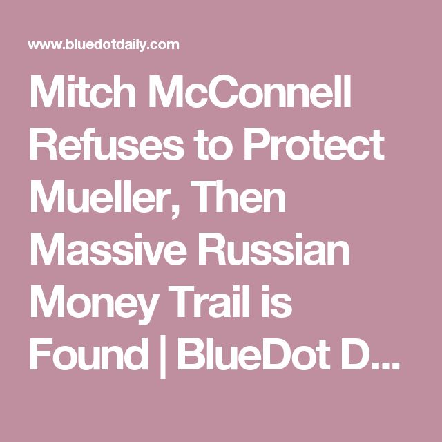 Mitch McConnell Refuses to Protect Mueller, Then Massive Russian Money Trail is Found | BlueDot Daily