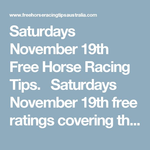 Saturdays November 19th Free Horse Racing Tips.  Saturdays November 19th free ratings covering the 1st 3 races at each & every race meeting... will be available immediately below on this page starting from half an hour before the 1st scheduled race of the day on this Saturday the 19th so please check back here then. And if you would like to get every rating everyday then simply join us & become a member and unlock every race for yourself today.