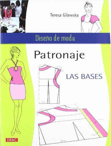 Patronaje, las bases / Pattern, the Basis (Dise¤o De Moda / Fashion Design) (Spanish Edition) by Teresa Gilewska,http://www.amazon.com/dp/8498742382/ref=cm_sw_r_pi_dp_--6.rb1FYETK33RC