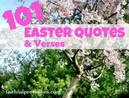 101 Quotes about Easter--from Bible verses to quotes by famous people, learn what Easter means...