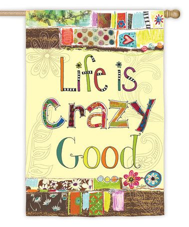 Look what I found on #zulily! 'Life Is Crazy Good' Sueded Garden Flag #zulilyfinds