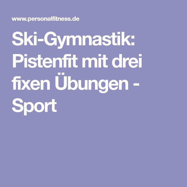 Ski-Gymnastik: Pistenfit mit drei fixen Übungen - Sport