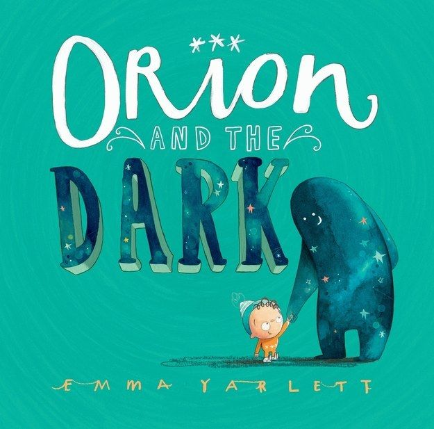 Orion and the Dark by Emma Yarlett | The 21 Best Picture Books Of 2015