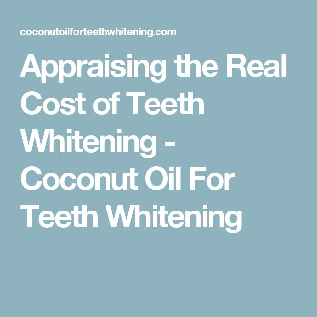 Appraising the Real Cost of Teeth Whitening - Coconut Oil For Teeth Whitening