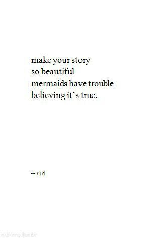 Make your story so beautiful mermaids have trouble believing it's true. #wisdom #affirmations