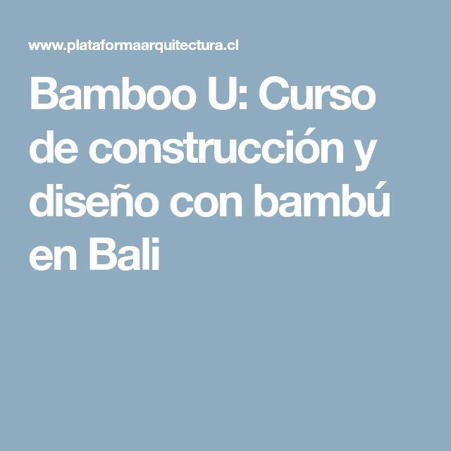 Bamboo U: Curso de construcción y diseño con bambú en Bali