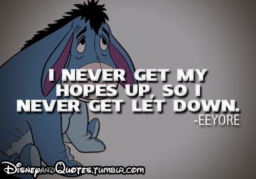 You are the most rational person you know. | 15 Pieces Of Proof That Eeyore Completely Shaped Your World Outlook