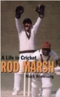 Rod Marsh : a life in cricket / Mark Browning.