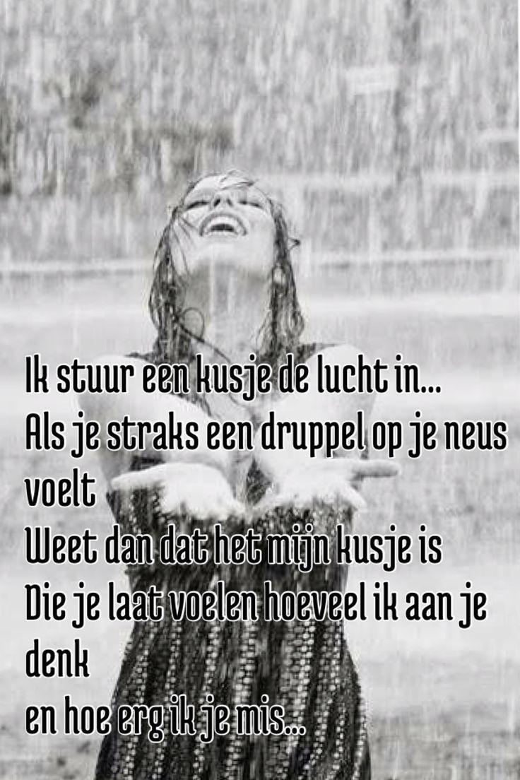 Ik stuur een kusje de lucht in... Als je straks een druppel op je neus voelt Weet dan dat het mijn kusje is Die je laat voelen hoeveel ik aan je denk  en hoe erg ik je mis... #regen #regendruppels