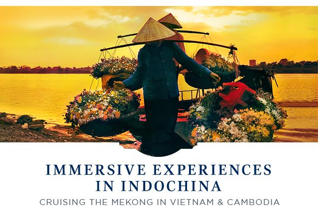 Immersive Experiences in Indochina | Cruising the Mekong in Vietnam & Cambodia