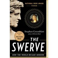 The Swerve: How the World Became Modern by Stephen Greenblatt Ph.D.
