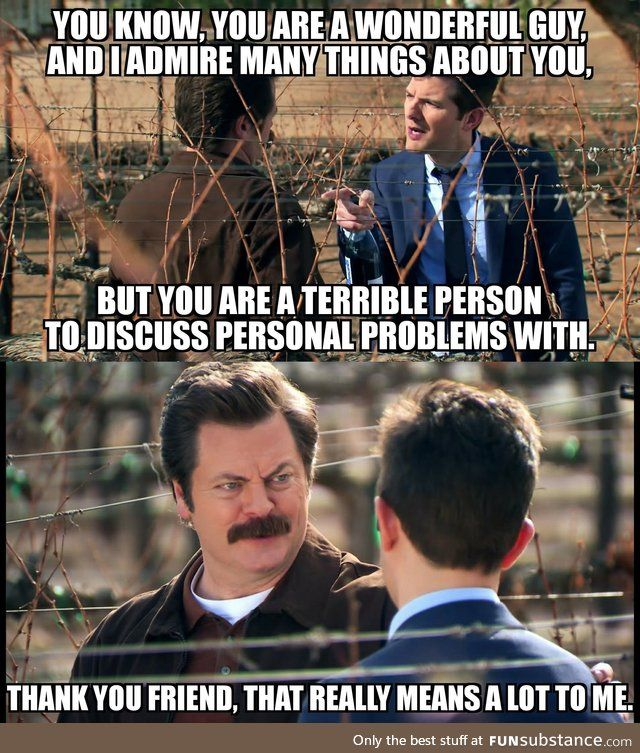 Ron Swanson. The person we all strive to be