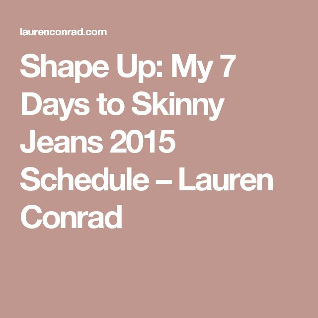 Shape Up: My 7 Days to Skinny Jeans 2015 Schedule – Lauren Conrad