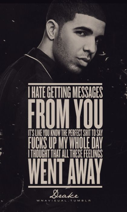 """""""I hate getting messages from you... I thought all these feelings went away."""" #Drake Quotes"""