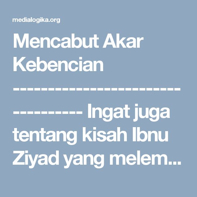 "Mencabut Akar Kebencian ---------------------------------- Ingat juga tentang kisah Ibnu Ziyad yang melemparkan kepala suci al Husain kepada adiknya, Zainab. Ibnu Ziyad berkata, ""Apa yang kamu lihat wahai Zainab?"" Zainab menjawab, ""Tidak ada yang kulihat, kecuali keindahan."" Ini sangat ekstrem dan tampak salah. Kepala suci kakaknya yang berlumuran darah dan terpisah dari tubuhnya, seharusnya tampak mengerikan dan menyedihkan bagi Zainab. Lalu mengapa bisa terlihat indah ? mungkin kita akan…"