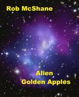 Smashwords – Alien Golden Apples —a book by Rob McShane  How do you live when your nightmare becomes a reality beyond your wildest fear? How would you manage when it promises to return?