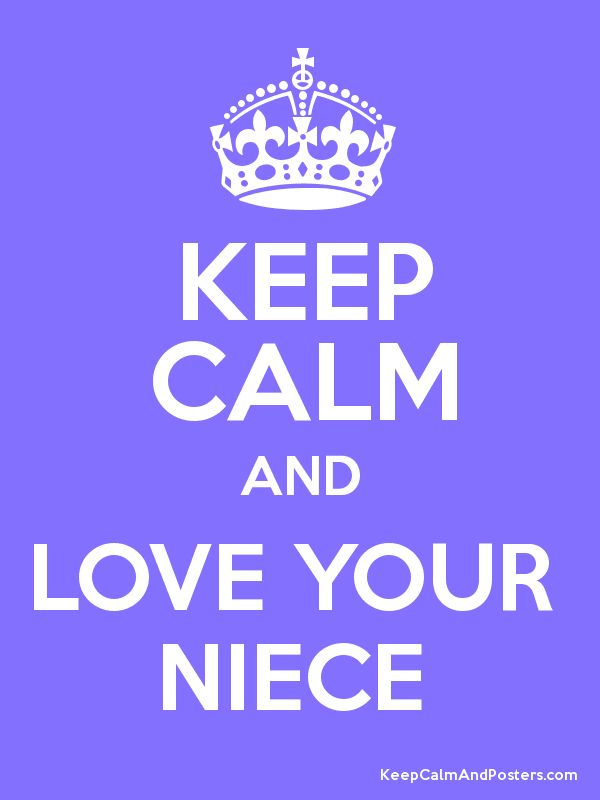 Keep Calm and LOVE YOUR  NIECE  Poster  because I love my niece :)  March 2014