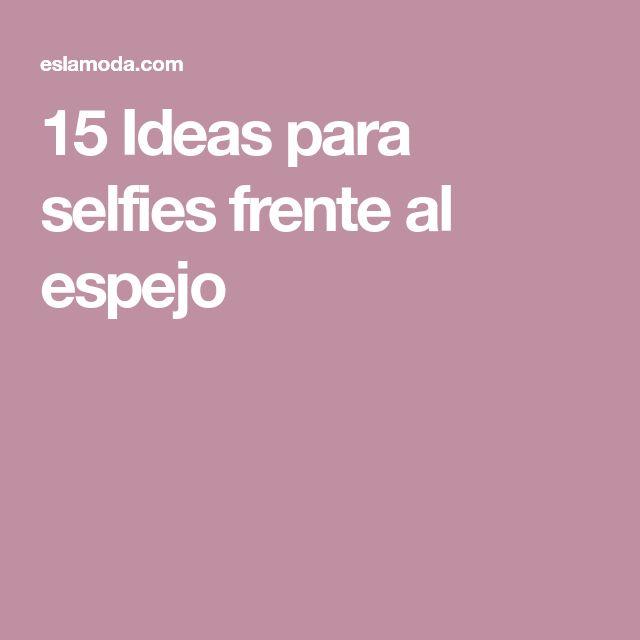 15 Ideas para selfies frente al espejo