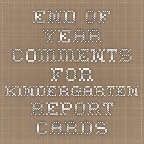 End of year comments for Kindergarten report cards