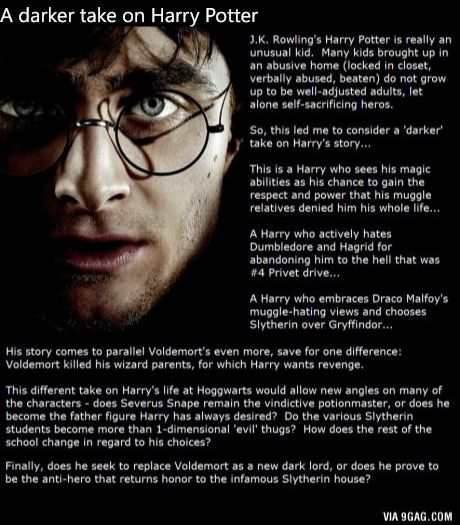 A darker take on Harry Potter that would be really fascinating to read