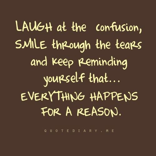 I Have Every Reason To Smile Quotes: Everything Happens For A Reason Quotes Inspirational