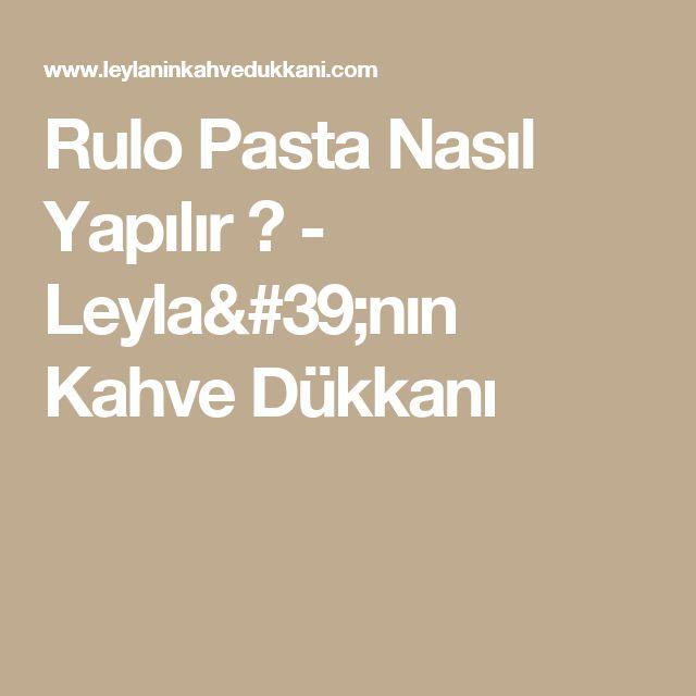 Rulo Pasta Nasıl Yapılır ? - Leyla'nın Kahve Dükkanı
