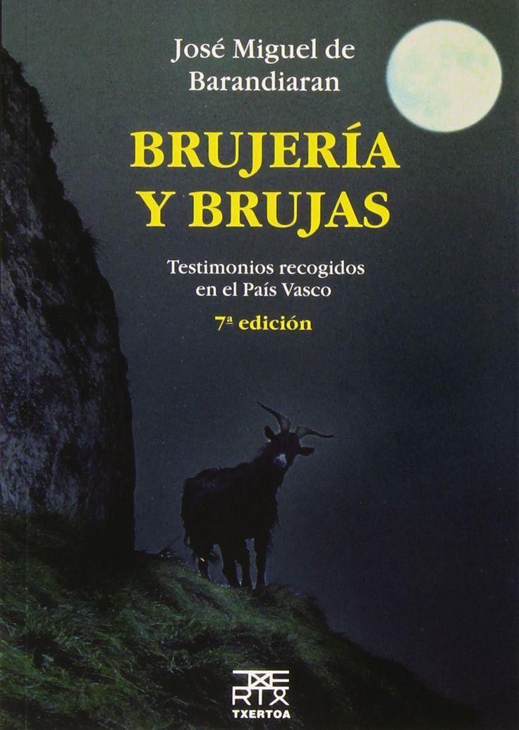 Brujería y Brujas. Testimonios Recogidos en el País Vasco, de José Miguel de Barandiaran Ayerbe. Puedes conseguirlo en http://www.lamagiadeladiosa.com/producto/brujeria-brujas-testimonios-recogidos-pais-vasco/