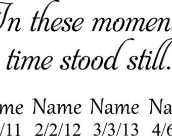 In these moments time stood still Personalized birth dates Vinyl Decal Wall Art Lettering Decals