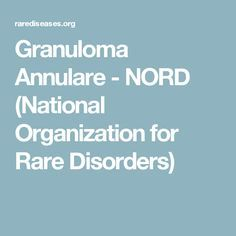 Granuloma Annulare - NORD (National Organization for Rare Disorders)