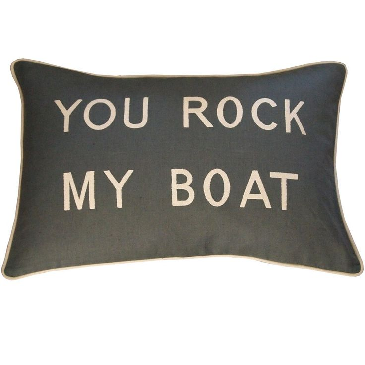 You Rock My Boat Pillow Saying Would Work For Rustic Sign Too Fun