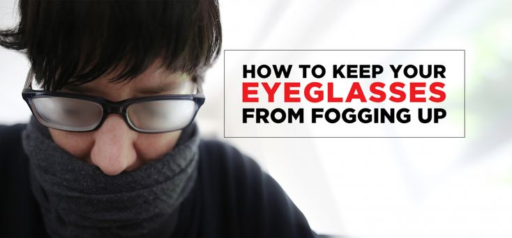 How to keep your eyeglasses from fogging up fog