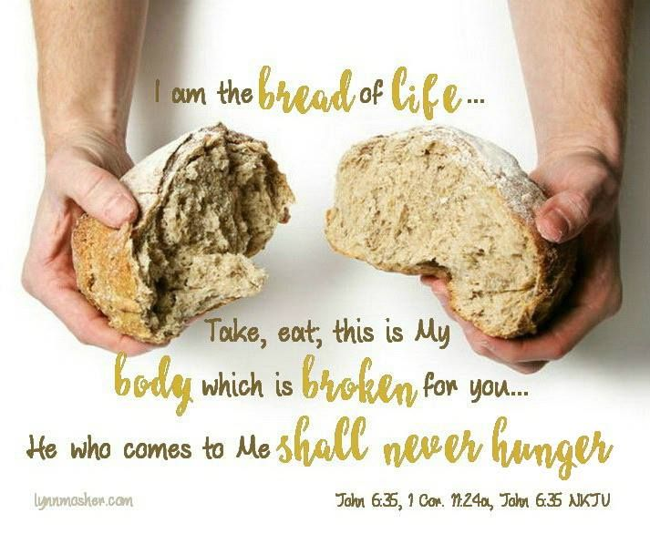 "Jesus said to them, ""I am the bread of life; he who comes to Me will not hunger, and he who believes in Me will never thirst. (John 6:35 NAS)   https://www.facebook.com/photo.php?fbid=10155217833002145"