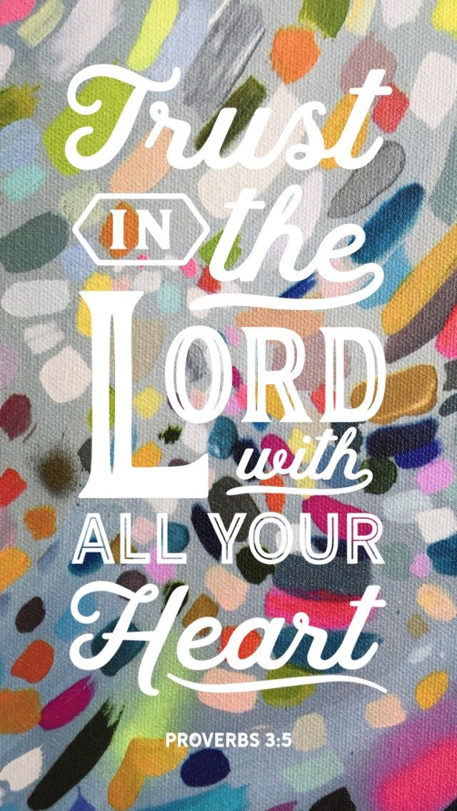Trust in the LORD with all your heart and lean not on your ...