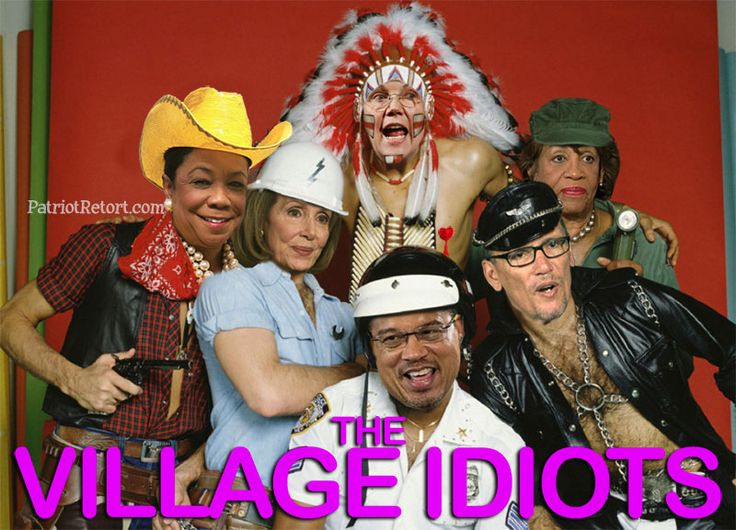 The Democrat Village Idiots ...