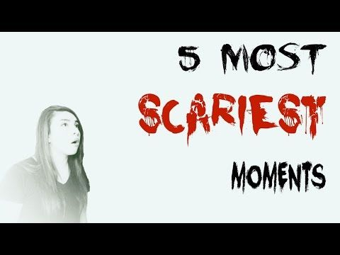 5 scariest moments